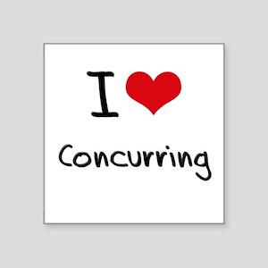I love Concurring Sticker