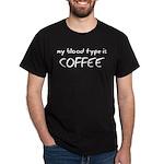 My Blood Type Is Coffee Dark T-Shirt