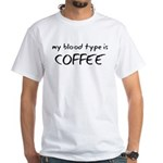 My Blood Type Is Coffee White T-Shirt