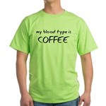 My Blood Type Is Coffee Green T-Shirt