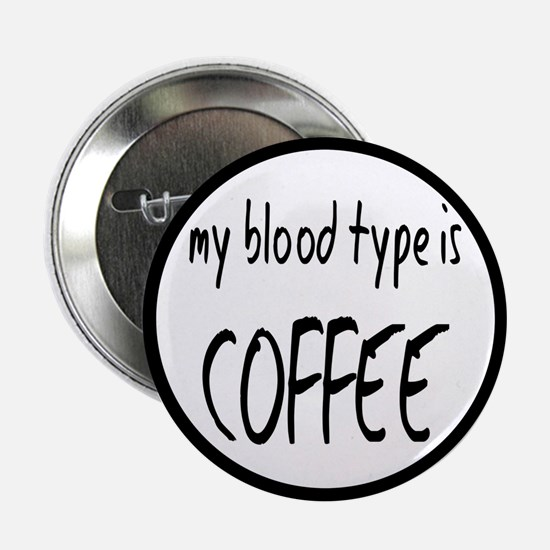 """My Blood Type Is Coffee 2.25"""" Button"""