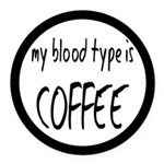 My Blood Type Is Coffee Round Car Magnet