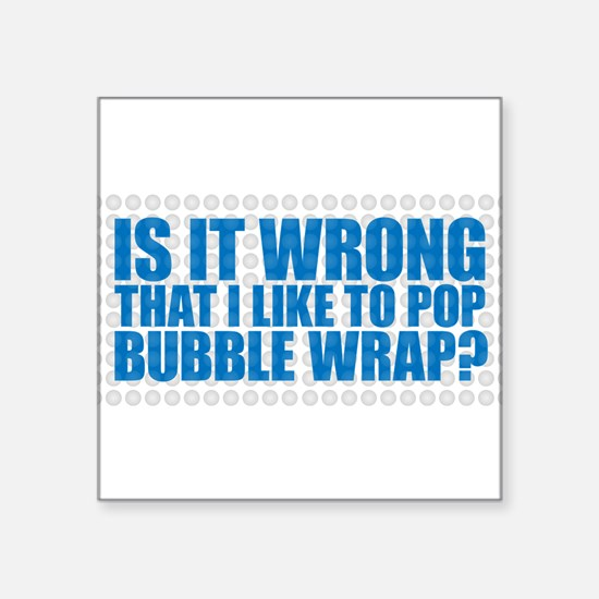 Is it so wrong that I like to pop bubblewrap? Stic