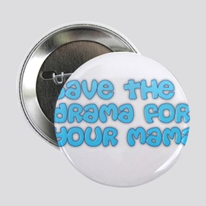 "Save the drama for your mama 2.25"" Button"