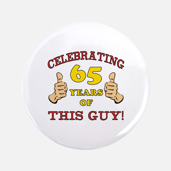 """65th Birthday Gift For Him 3.5"""" Button"""