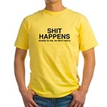 Shit Happens, Mostly To Me Yellow T-Shirt