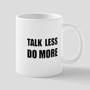 Talk Less Do More Mug