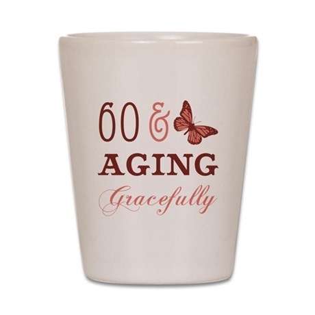 60 & Aging Gracefully Shot Glass