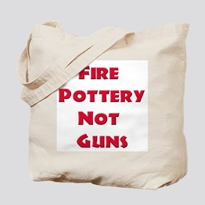 Fire Pottery Not Guns Tote Bag