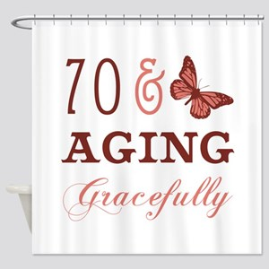 70 & Aging Gracefully Shower Curtain