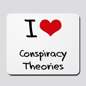 I love Conspiracy Theories Mousepad