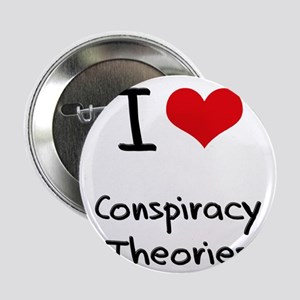 """I love Conspiracy Theories 2.25"""" Button"""