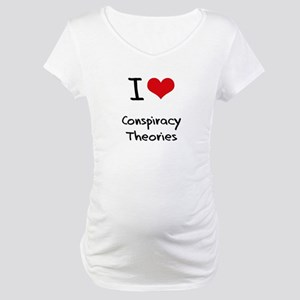 I love Conspiracy Theories Maternity T-Shirt