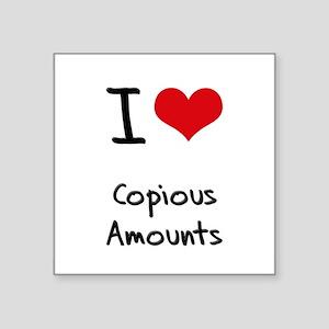 I love Copious Amounts Sticker