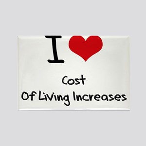 I love Cost Of Living Increases Rectangle Magnet