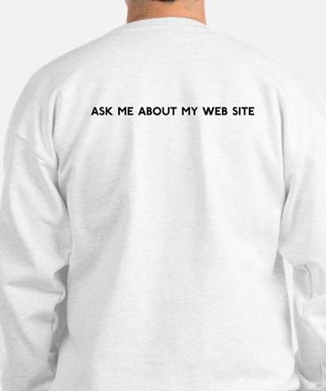 Ask Me About My Web Site Sweatshirt