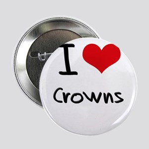 "I love Crowns 2.25"" Button"