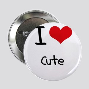 "I love Cute 2.25"" Button"