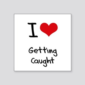 I love Getting Caught Sticker