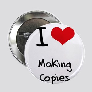 """I love Making Copies 2.25"""" Button"""