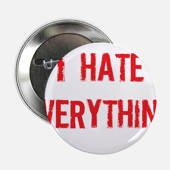 """I Hate Everything 2.25"""" Button"""