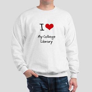 I love My College Library Sweatshirt