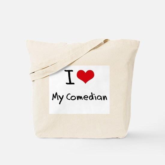 I love My Comedian Tote Bag