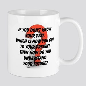 If You Don't Know Your Past, Mug