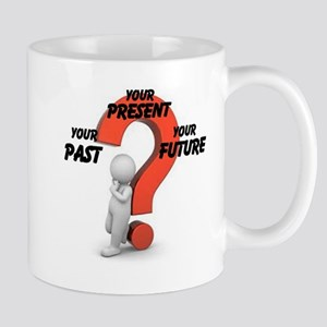 Your Past Your Present Your Future Mug