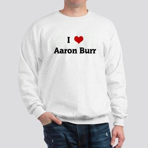 I Love Aaron Burr Sweatshirt