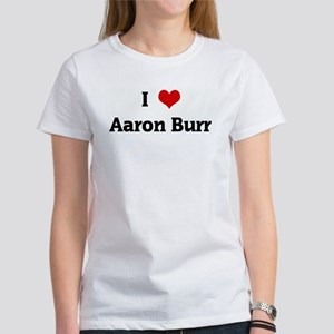 I Love Aaron Burr Women's T-Shirt