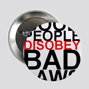 "Good People Disobey Bad Laws 2.25"" Button"