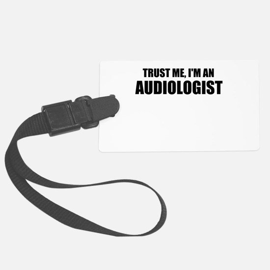 Trust Me, Im An Audiologist Luggage Tag