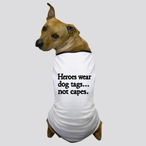 Heroes wear dog tags Dog T-Shirt