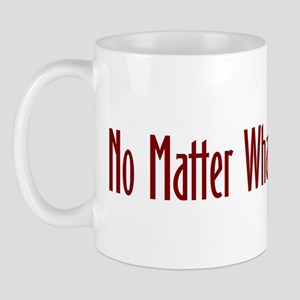 No matter what Mug