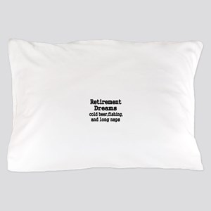 Retirement Dreams Pillow Case
