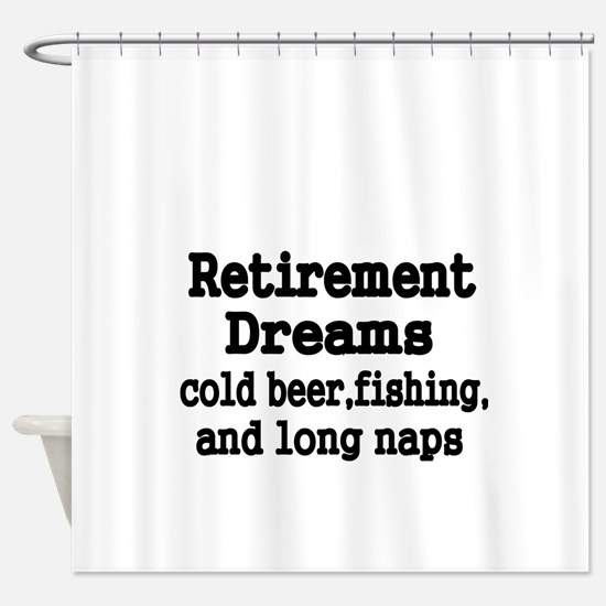 Retirement Dreams Shower Curtain