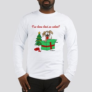 I've been bad,so what? Long Sleeve T-Shirt