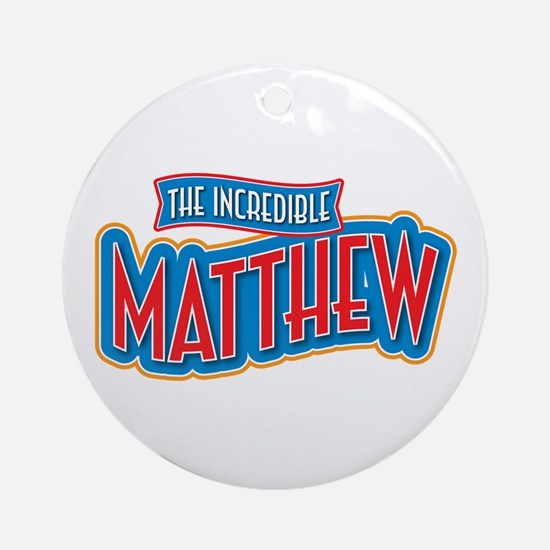 The Incredible Matthew Ornament (Round)