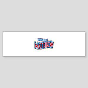 The Incredible Matthew Bumper Sticker