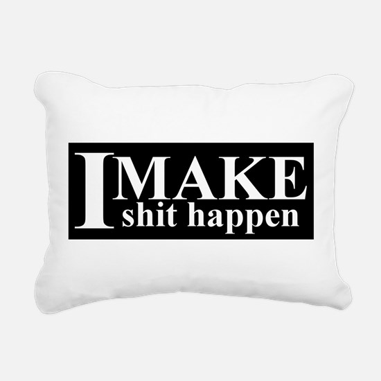 I MAKE shit happen Rectangular Canvas Pillow
