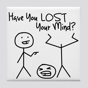 Have You LOST Your Mind? Tile Coaster