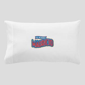 The Incredible Mauricio Pillow Case