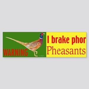 I brake phor pheasants Bumper Sticker