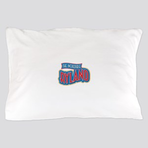 The Incredible Ryland Pillow Case