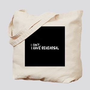I can't...I have rehearsal Tote Bag