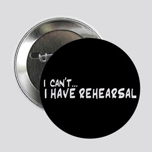 "I can't...I have rehearsal 2.25"" Button"