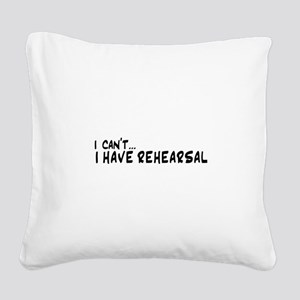I can't...I have rehearsal Square Canvas Pillow