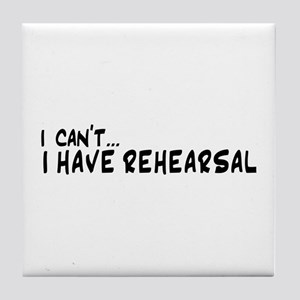 I can't...I have rehearsal Tile Coaster
