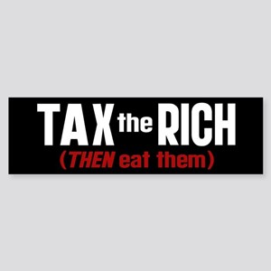 tax-the-rich-THEN-eat-them_wh_6x18 Bumper Stic
